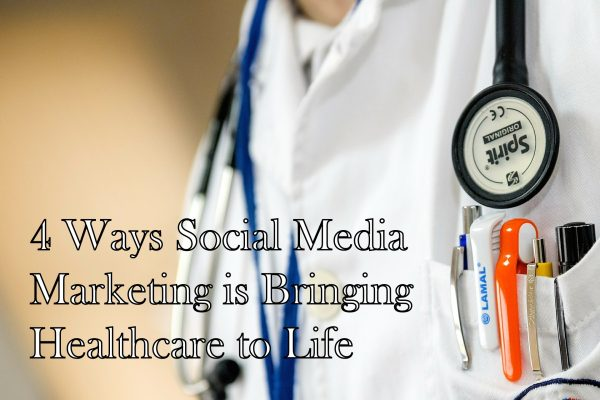 4 Ways Social Media Marketing is Bringing Healthcare to Life
