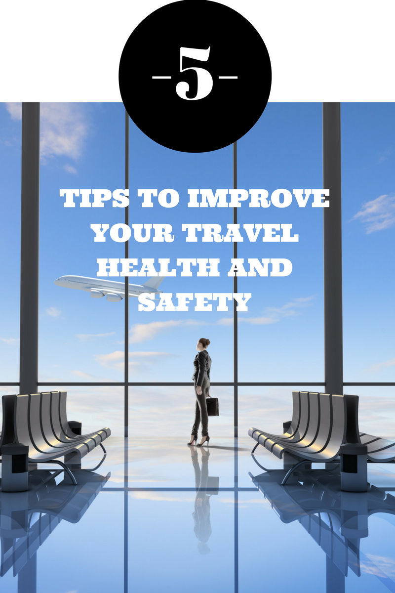 5 Tips to Optimize Your Travel Health and Safety