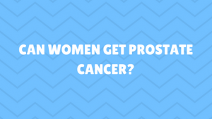 Can women get prostate cancer