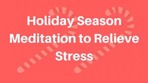 Holiday Season Meditation