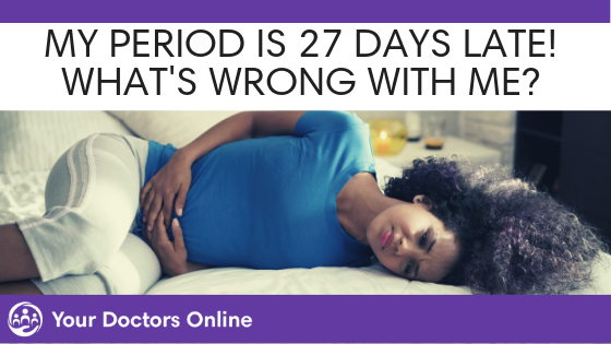 My Period is 27 Days Late, What is Going On With Me?