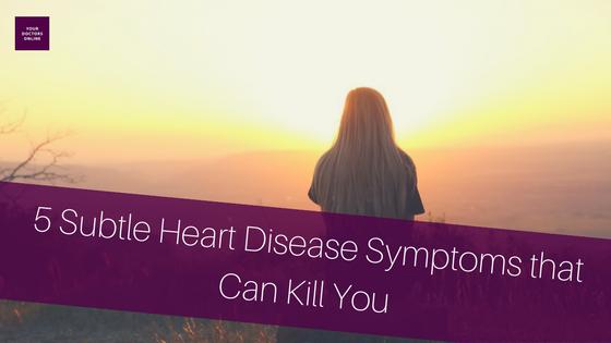 5 Subtle Heart Disease Symptoms that Can Kill You