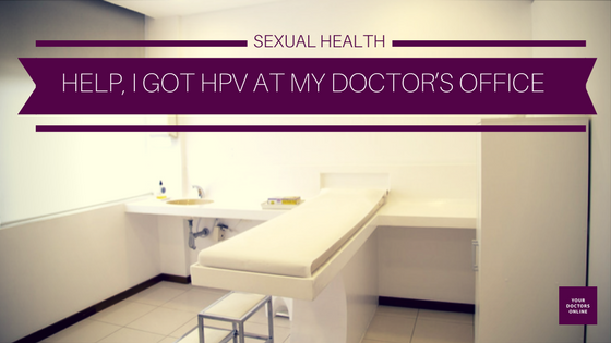 Help, I Got HPV at My Doctor's Office