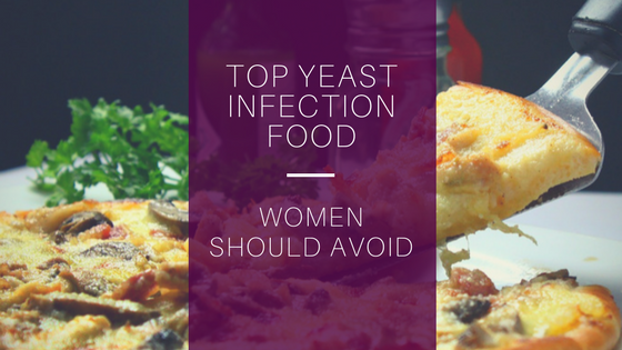Top Yeast Infection Food Women Should Avoid