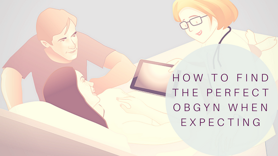 How To Find The Perfect OBGYN When Expecting