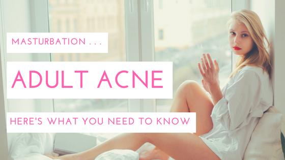 Congratulate, acne and masturbation