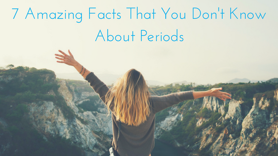 7 Amazing Facts That You Don't Know About Periods