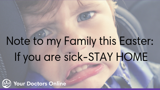Note to my Family: If you are Sick this Easter STAY HOME
