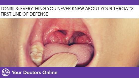 Tonsils: Everything you Never Knew About your Throat's First Line of Defense