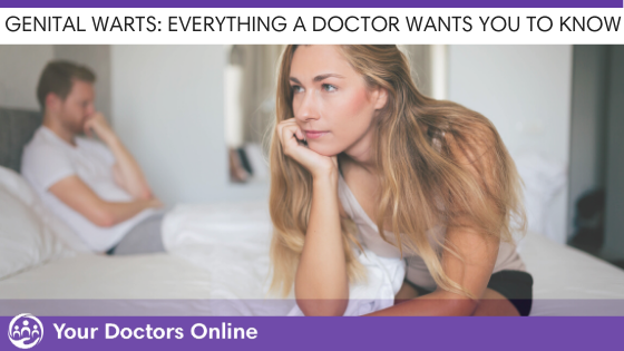 Genital Warts: Everything a Doctor Wants you to Know