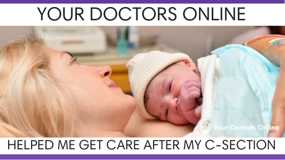 """""""Your Doctor's Online Helped me get Care after my C-section"""""""