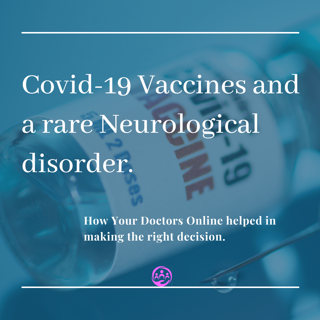 Covid-19 Vaccines and a rare Neurological disorder – How Your Doctors Online helped in making the right decision