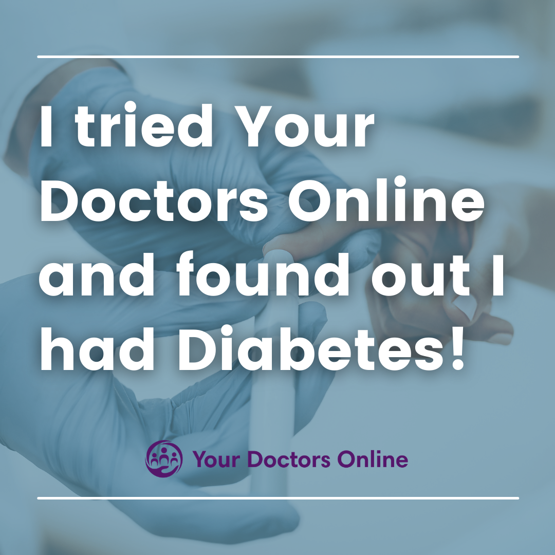 I tried Your Doctors Online and found out I had diabetes!