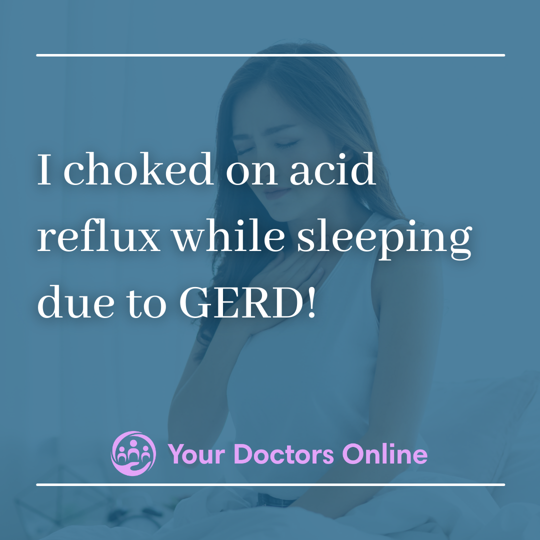 I choked on acid reflux while sleeping due to GERD!